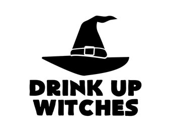 Drink Up Witches - Car/Truck/Home/Laptop/Computer/Phone Decal