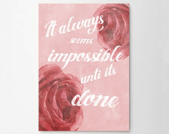 It Always Seems Impossible Until Its Done Rose Art Typograhy Inspirational Quote Wall Fine Art Prints, Art Posters