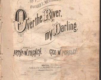Civil War/late 1800s era, Over the River, My Darling, by Arthr W French & Geo W Persley, Hooley's Minstrels, Pub J L Peters, 1871 - PD001049