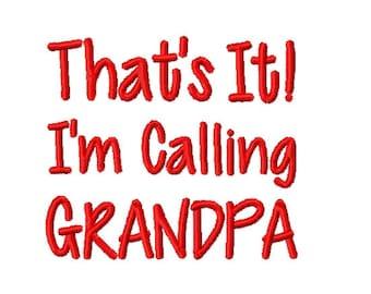 That's It I'm Calling Grandpa - Machine Embroidery Design - 4x4