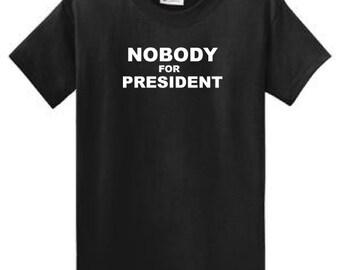 Nobody for President T-shirt  !!!
