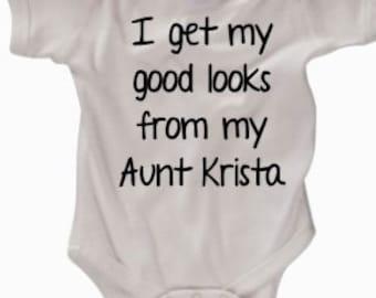 Custom I get my good looks from my Aunt ______ baby bodysuit