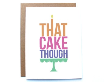 That Cake Though - Birthday Card