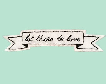 Handmade 'Let there be love' Felt patch