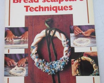 1985 The Art Of Doing BREAD SCULPTURE TECHNIQUES Cooking Vintage Cookbook Painting Decorating Bread Figures Dough Sculpture