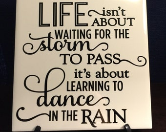 Life isnt about the waiting for the storm to pass, its about learning to Dance in the rain