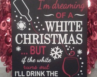 I'm Dreaming of a White Christmas, but if the White Runs Out I'll Drink the Red - Handmade Sign with Vinyl - Keyhole Slot for Hanging
