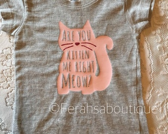 Grey Are you kitten me right meow toddler shirts- 2t- 3t - 4t - 5/6t