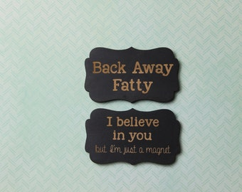 magnet,set of two,magnets,magnet set,back away fatty,diet,i believe in you,funny,humor,fridge,refrigerator,cute,silly,gift