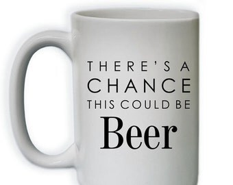 20% OFF NOW Funny Coffee Mug - There's A Change This Could Be Beer Coffee Mug - (Sub_Coffee15_ThisMightBe_109)