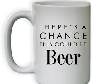 Funny Coffee Mug - There's A Change This Could Be Beer Coffee Mug - (SUB_COFFEE15_ThisMightBe_109)