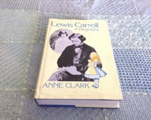LEWIS CARROLL A BIOGRAPHY by Anne Clark First Edition/First Printing hardcover copy published 1979