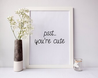 Psst Youre Cute, cute wall art, funny print, funny wall art, Minimalist, Home Decor, black and white, gift for her, Wall Art Decor