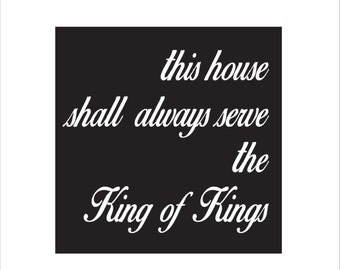 this house shall always serve the King of Kings! Steel wall art