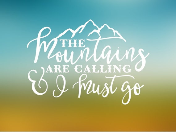 The Mountains are Calling and I Must Go Vinyl Decal - Car Decal - Car Sticker - Laptop Decal - Laptop Sticker