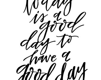 """QUOTE: """"Today is a GOOD DAY to have a good day"""" // hand drawn, hand lettered, black and white"""