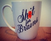 Hand Decorated 'Sh*t for Brains' Mug