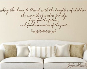 May this home be blessed with laughter of children, the warmth of a close family, fond memories of the past. - Wall Decal