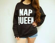 Nap Queen Sweatshirt - Nap Queen Sweater - Nap Sweatshirt - Tumblr Sweatshirt - Funny Sweatshirt - Pullover