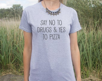 Say No to Drugs And Yes To Pizza T-shirt Top Funny Fashion Slogan Blogger Fast Food