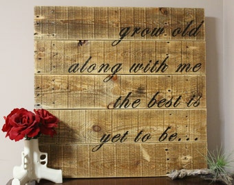 """Old With Me (""""Grow Old Along With Me the Best is Yet to Be"""" Reclaimed Pallet Wood Sign Painting)"""