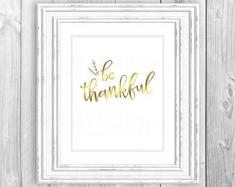 Thanksgiving Printable Faux Metallic Gold Be Thankful Print Digital Download Typography Script Art Quote Grateful Heart Gratitude Simple