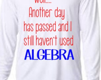 Another Day Passed and I Haven't Used Algebra, Funny Math Shirt, Monogram Shirt, Vinyl Shirt, Algebra Shirt, Math Shirt, Funny Adult Shirt