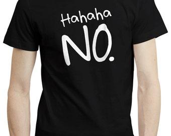 Hahaha NO. Typography Text Funny Mens/Ladies T shirt Tee