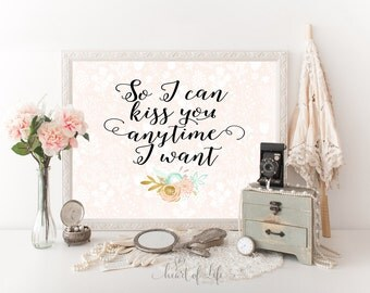 Romantic quote printable art print Master bedroom wall decor quote printable So I can kiss you anytime I want Sweet Home Alabama movie quote