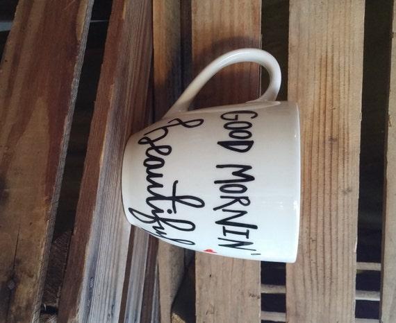 Good Morning Beautiful Coffee Mug Tea Mug