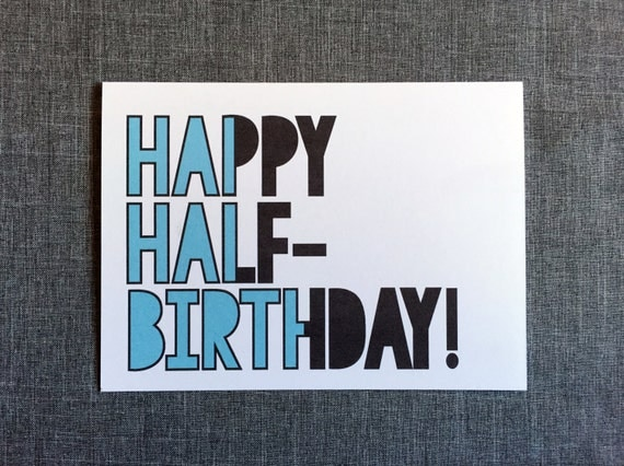 happy half birthday choose from 3 colors by
