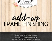 ADD ON | Frame Finishing | Must Purchase Frame Listing Separately