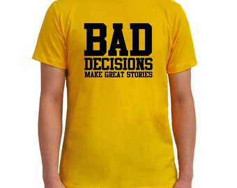 Bad Decisions Make Great Stories 1 T-Shirt