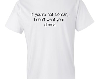 If You're Not Korean, I Don't Want Your Drama Shirt, Funny Korean Shirt, Korean T-Shirt, Korean Drama Shirt, Korean Drama Fan, Korean TV