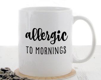 Allergic to Mornings Mug | Quote Mugs | Coffee Mugs | China Mugs | Novelty Mugs