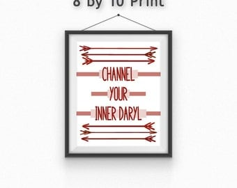 Daryl Dixon Print//Walking Dead//Channel Your Inner Daryl//8x10//5x7//Free gift wrapping