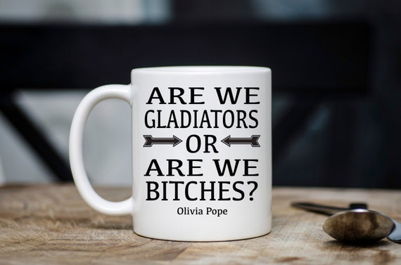 Are We Gladiators or are we Bitches? | Olivia Pope | Scandal Mug | Funny Gift | Message Mugs | 11 oz.