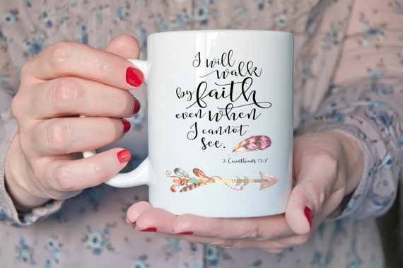 I will walk by faith even when I cannot see | 2 Corinthians 5:7 | Message Mugs | 11 oz.