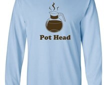 Pot Head funny caffeine lover coffee hippy hippie hipster vintage retro funny cool - Long Sleeve Shirt -Long sleeve apparel - IIT384