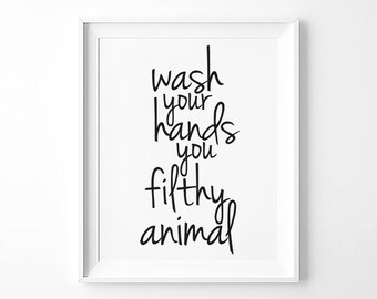 Wash Your Hands Print, Bathroom Wall Decor, Funny Bathroom Decor, Affiche Scandinave, Black and White, Wash Your Hands You Filthy Animal