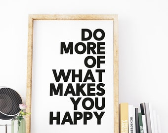 Minimalist Art, Do More Of What Makes You Happy, Happy Quote, Typography Print, Motivational Quote, Inspirational Quote Print, Wall Decor