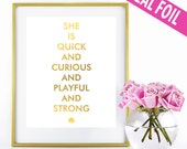 REAL GOLD FOIL - She is Quick and Curious and playful and strong - Designer Inspired Quote - print - 8x10 5x7 11x14