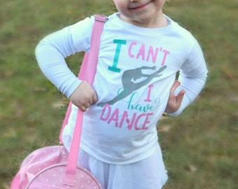 I Can't I Have Dance Onesie/Shirt - (0-24 months) (2T-12) - dance shirt, ballet shirt, dance is life shirt, tap dance shirt, jazz shirt