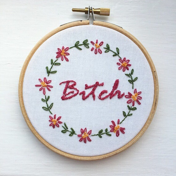 Bitch embroidery hoop art floral font custom
