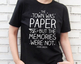 The town was paper but the memories were not - John Green Quote - Paper Towns - Black T-Shirt – Screen Printed 100% Cotton.