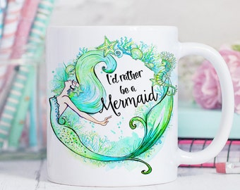 Coffee Mug I'd Rather Be a Mermaid Coffee Cup - Mermaid  Mug