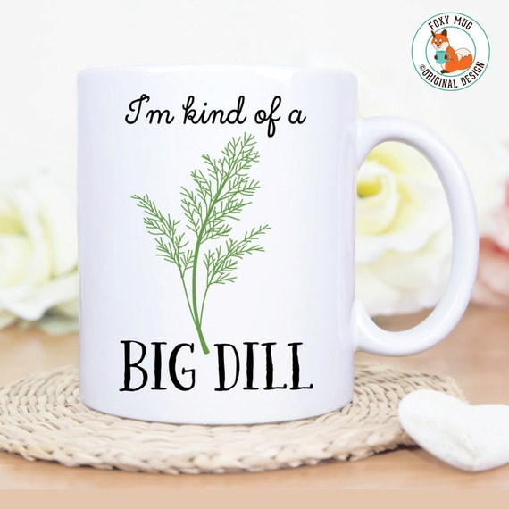 Coffee Mug I'm Kind Of A Big Dill Coffee Mug - Great Gift for Chef, Cook or Vegetarian - Funny Herb Pun Mug