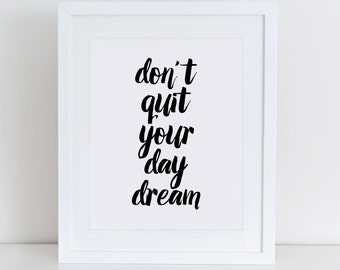 Dont Quit Your Day Dream Art Print, Inspirational Wall Art, Instant Download, Motivational Art Print, Motivational Quote Nursery