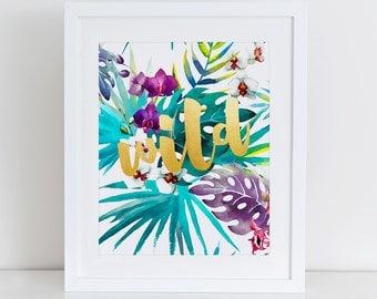 Wild Art Print, Inspirational Wall Art, Instant Download, Motivational Art Print. Wild And Free Printable, Tropical Art Print, Watercolor