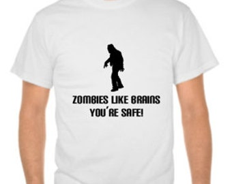 Zombies like brains your safe T shirt. Funny Zombie T shirt. Zombie Hoodie